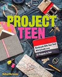 Project teen : Handmade gifts your teen will actually love 21 projects to sew